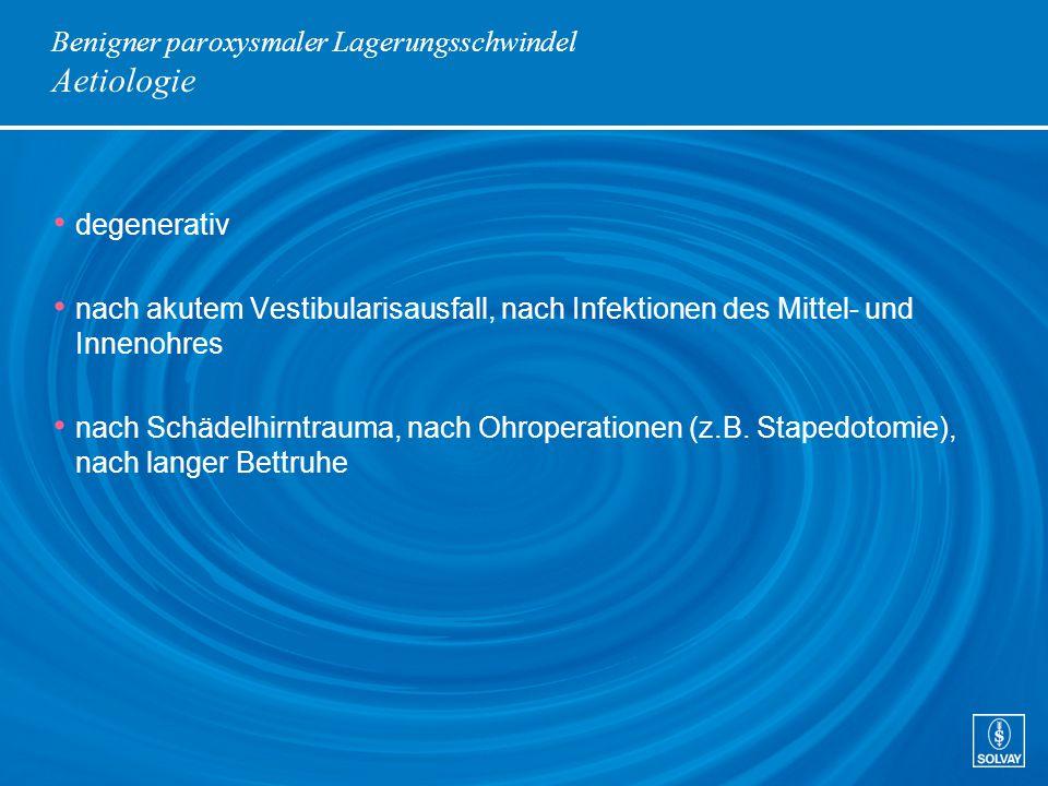 Benigner paroxysmaler Lagerungsschwindel Aetiologie degenerativ nach akutem Vestibularisausfall, nach Infektionen des Mittel- und Innenohres nach Schä