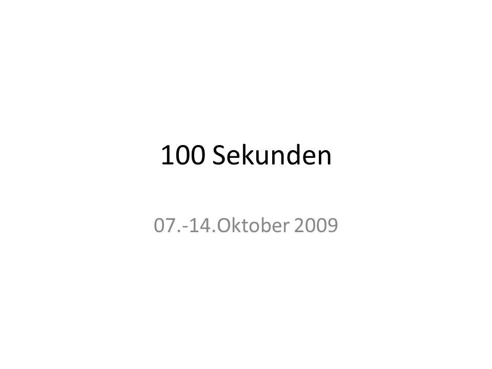 100 Sekunden 07.-14.Oktober 2009