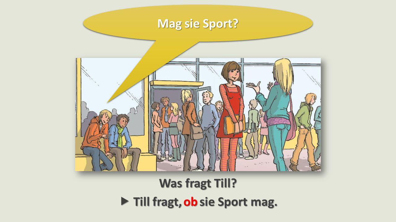 Mag sie Sport  Till fragt, sie Sport mag. Was fragt Till ob