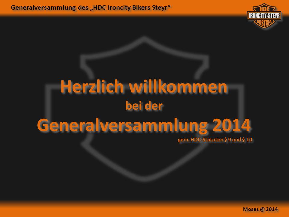 """Generalversammlung des """"HDC Ironcity Bikers Steyr"""" Moses @ 2014 Herzlich willkommen bei der Generalversammlung 2014 gem. HDC-Statuten § 9 und § 10 Her"""
