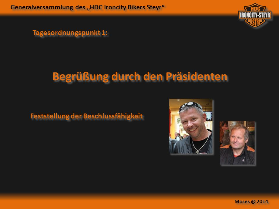 """Generalversammlung des """"HDC Ironcity Bikers Steyr"""" Moses @ 2014 Tagesordnungspunkt 1: Begrüßung durch den Präsidenten Feststellung der Beschlussfähigk"""