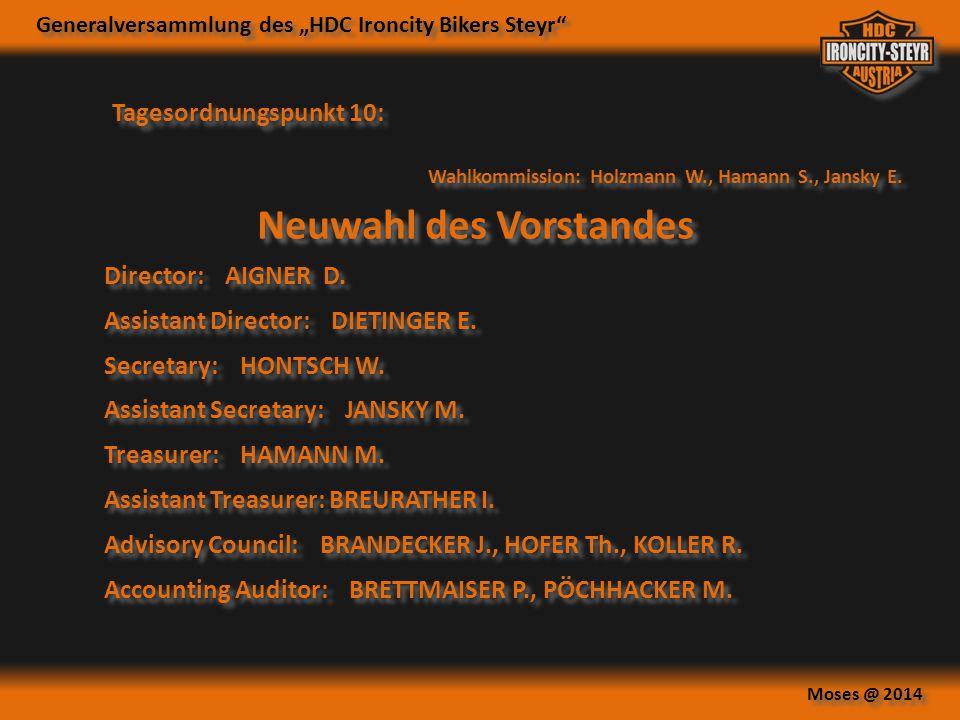 """Generalversammlung des """"HDC Ironcity Bikers Steyr"""" Moses @ 2014 Neuwahl des Vorstandes Tagesordnungspunkt 10: Director: AIGNER D. Assistant Director:"""