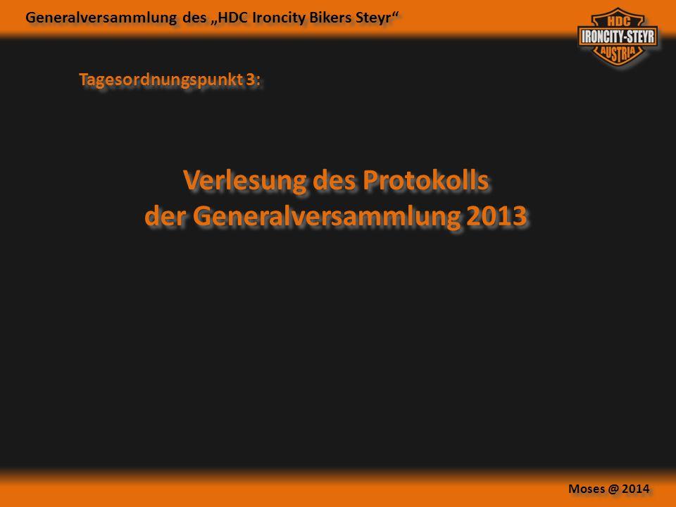 """Generalversammlung des """"HDC Ironcity Bikers Steyr"""" Moses @ 2014 Tagesordnungspunkt 3: Verlesung des Protokolls der Generalversammlung 2013 Verlesung d"""