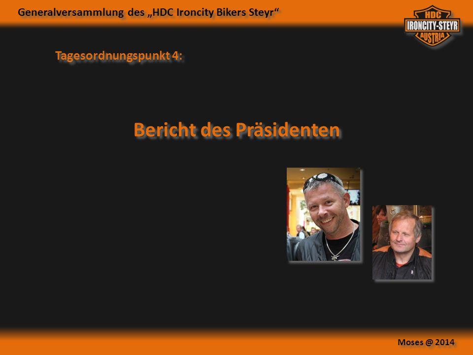 "Generalversammlung des ""HDC Ironcity Bikers Steyr"" Moses @ 2014 Tagesordnungspunkt 4: Bericht des Präsidenten"