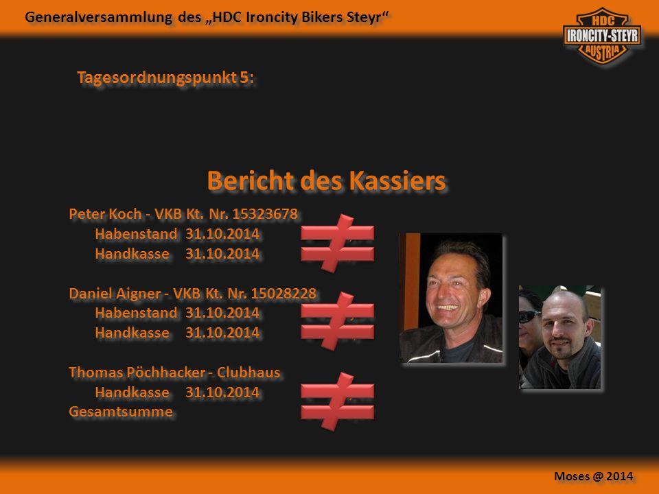 "Generalversammlung des ""HDC Ironcity Bikers Steyr"" Moses @ 2014 Tagesordnungspunkt 5: Bericht des Kassiers Peter Koch - VKB Kt. Nr. 15323678 Habenstan"
