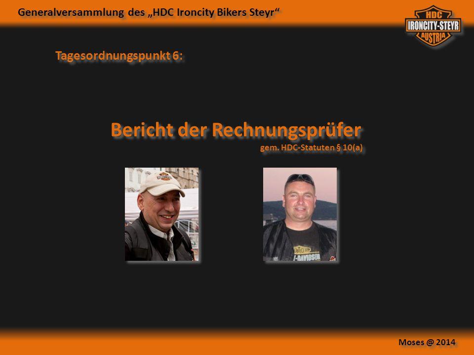 """Generalversammlung des """"HDC Ironcity Bikers Steyr"""" Moses @ 2014 Tagesordnungspunkt 6: Bericht der Rechnungsprüfer gem. HDC-Statuten § 10(a) Bericht de"""