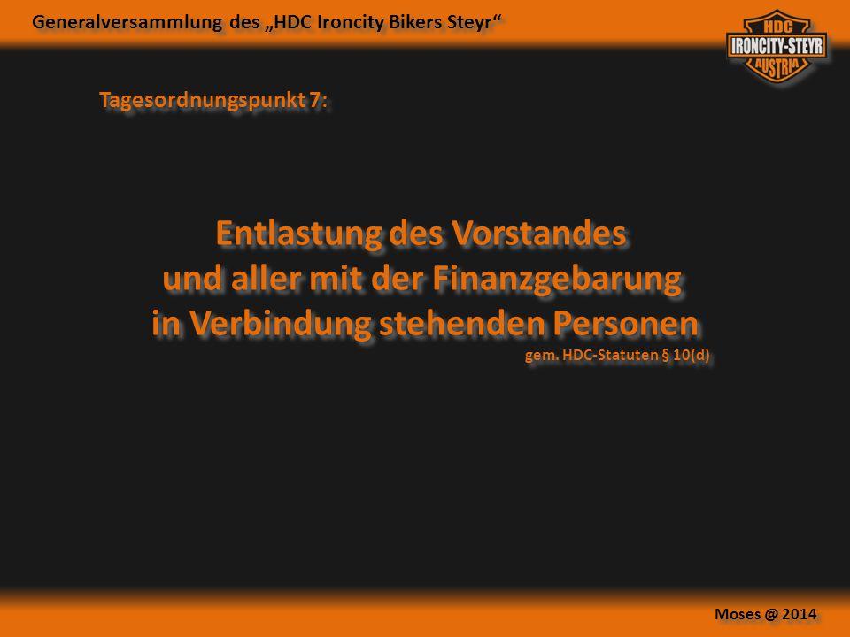 """Generalversammlung des """"HDC Ironcity Bikers Steyr"""" Moses @ 2014 Tagesordnungspunkt 7: Entlastung des Vorstandes und aller mit der Finanzgebarung in Ve"""