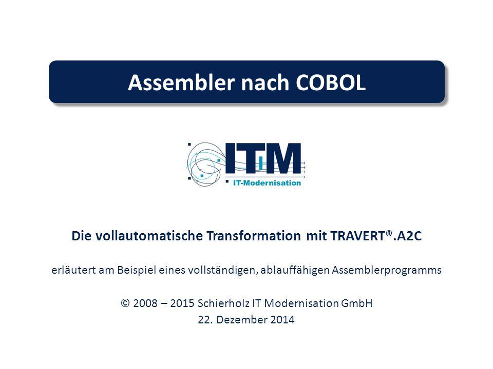 Assembler nach COBOL Die vollautomatische Transformation mit TRAVERT®.A2C erläutert am Beispiel eines vollständigen, ablauffähigen Assemblerprogramms