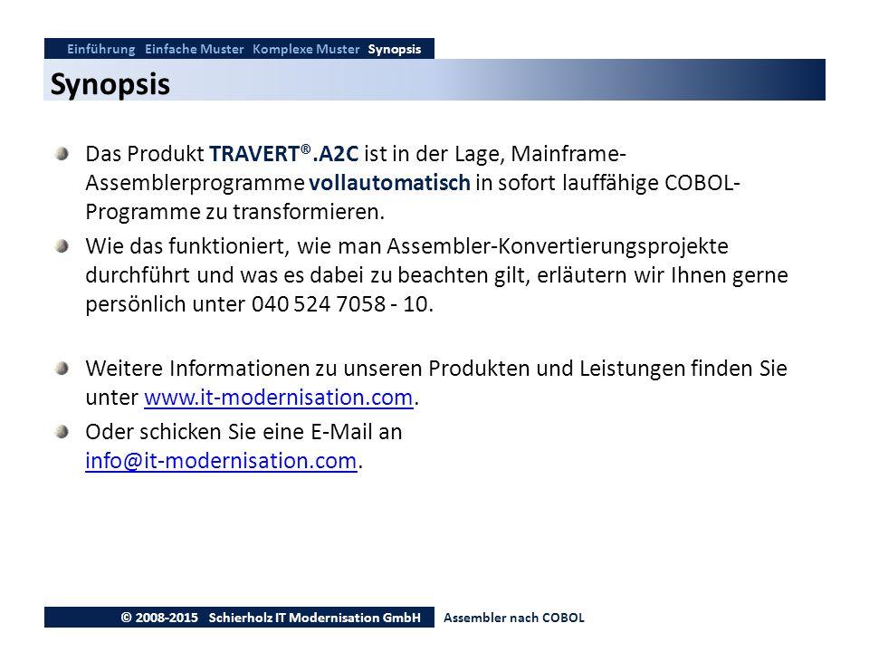 Synopsis Einführung Einfache Muster Komplexe Muster Synopsis © 2008-2015 Schierholz IT Modernisation GmbHAssembler nach COBOL Das Produkt TRAVERT®.A2C