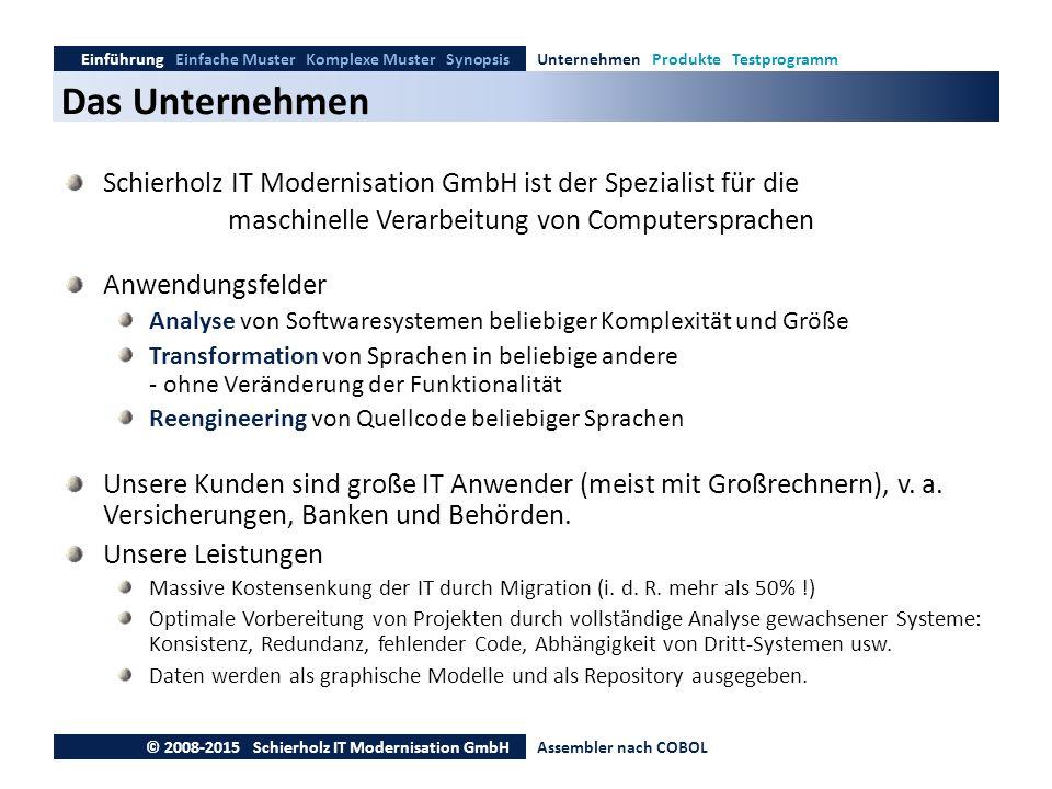 Das Unternehmen Einführung Einfache Muster Komplexe Muster SynopsisUnternehmen Produkte Testprogramm © 2008-2015 Schierholz IT Modernisation GmbHAssem