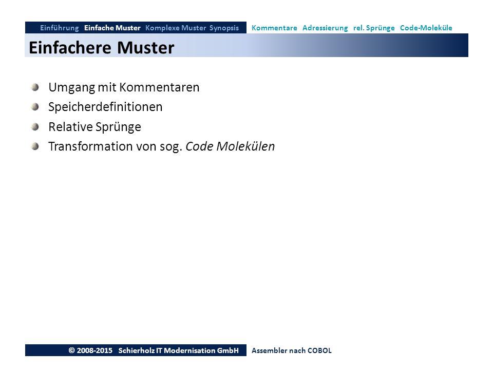 Einfachere Muster Einführung Einfache Muster Komplexe Muster SynopsisKommentare Adressierung rel. Sprünge Code-Moleküle © 2008-2015 Schierholz IT Mode