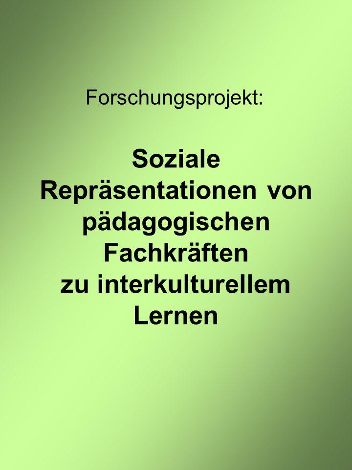 Soziale Repräsentationen von pädagogischen Fachkräften zu interkulturellem Lernen Forschungsprojekt: