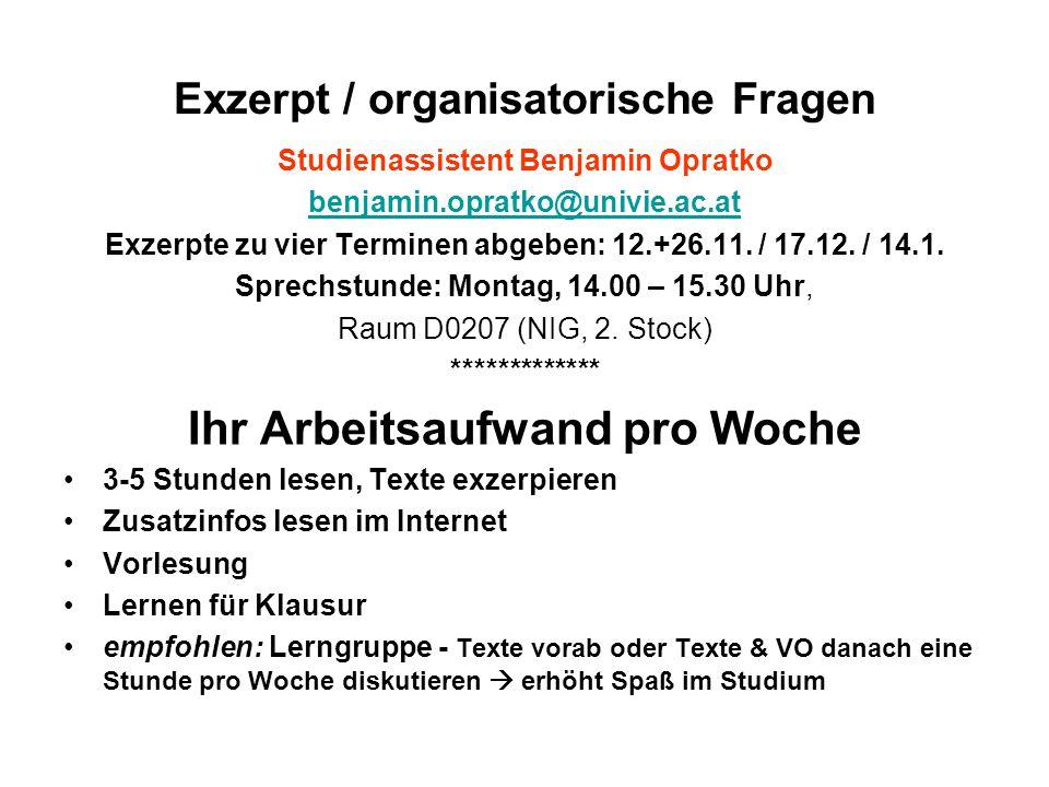 Exzerpt / organisatorische Fragen Studienassistent Benjamin Opratko benjamin.opratko@univie.ac.at Exzerpte zu vier Terminen abgeben: 12.+26.11.