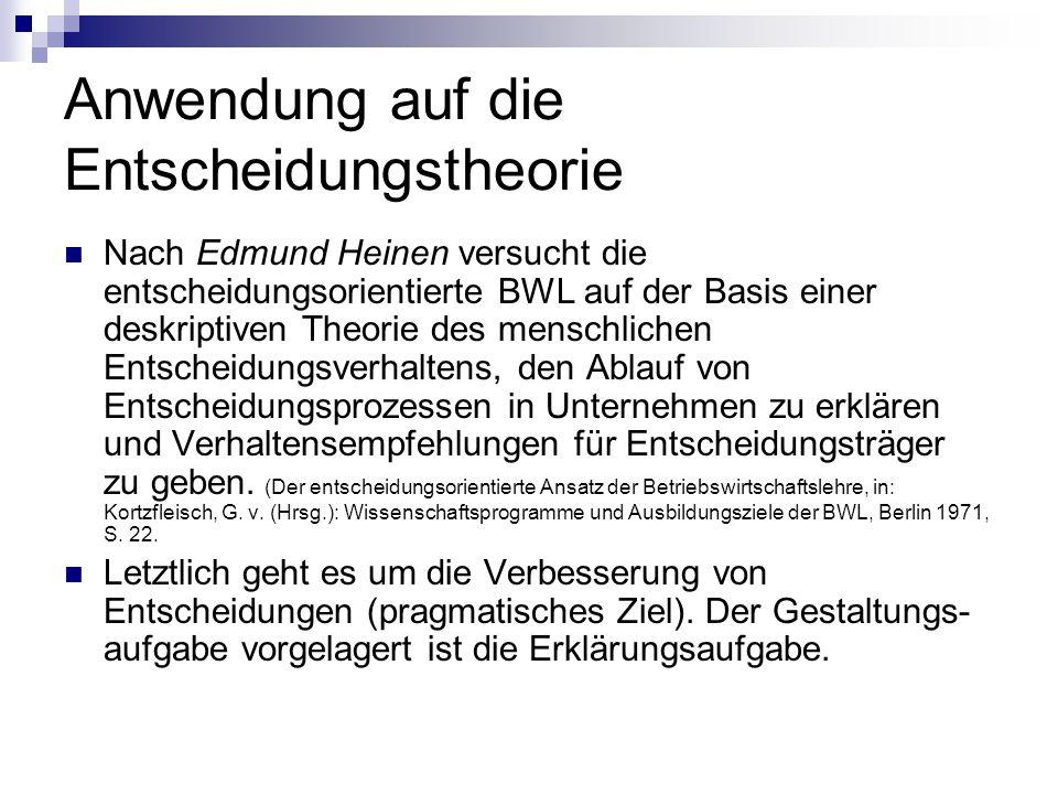 Anwendung auf die Entscheidungstheorie Nach Edmund Heinen versucht die entscheidungsorientierte BWL auf der Basis einer deskriptiven Theorie des mensc