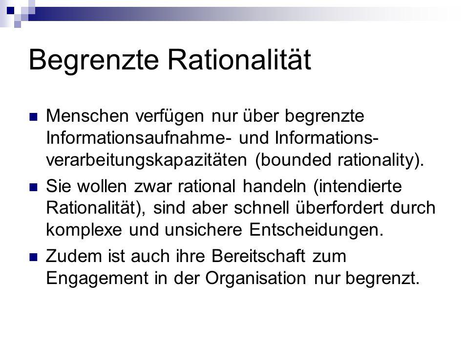Begrenzte Rationalität Menschen verfügen nur über begrenzte Informationsaufnahme- und Informations- verarbeitungskapazitäten (bounded rationality). Si