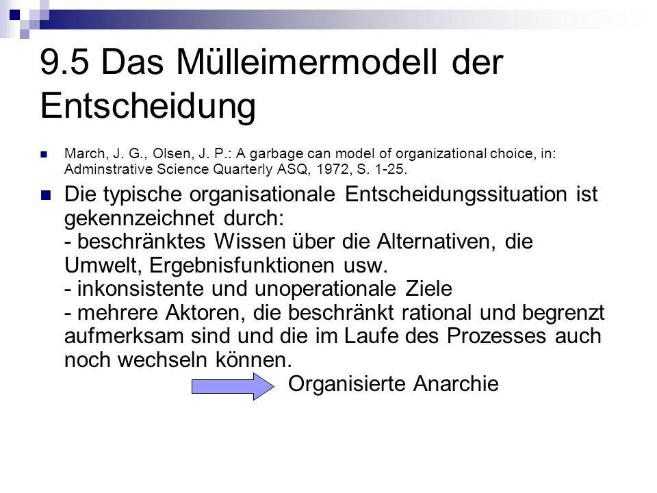 9.5 Das Mülleimermodell der Entscheidung March, J. G., Olsen, J. P.: A garbage can model of organizational choice, in: Adminstrative Science Quarterly