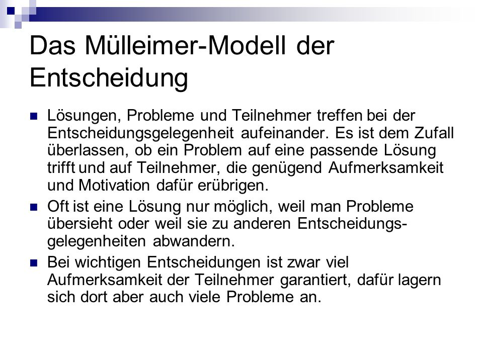 Das Mülleimer-Modell der Entscheidung Lösungen, Probleme und Teilnehmer treffen bei der Entscheidungsgelegenheit aufeinander. Es ist dem Zufall überla