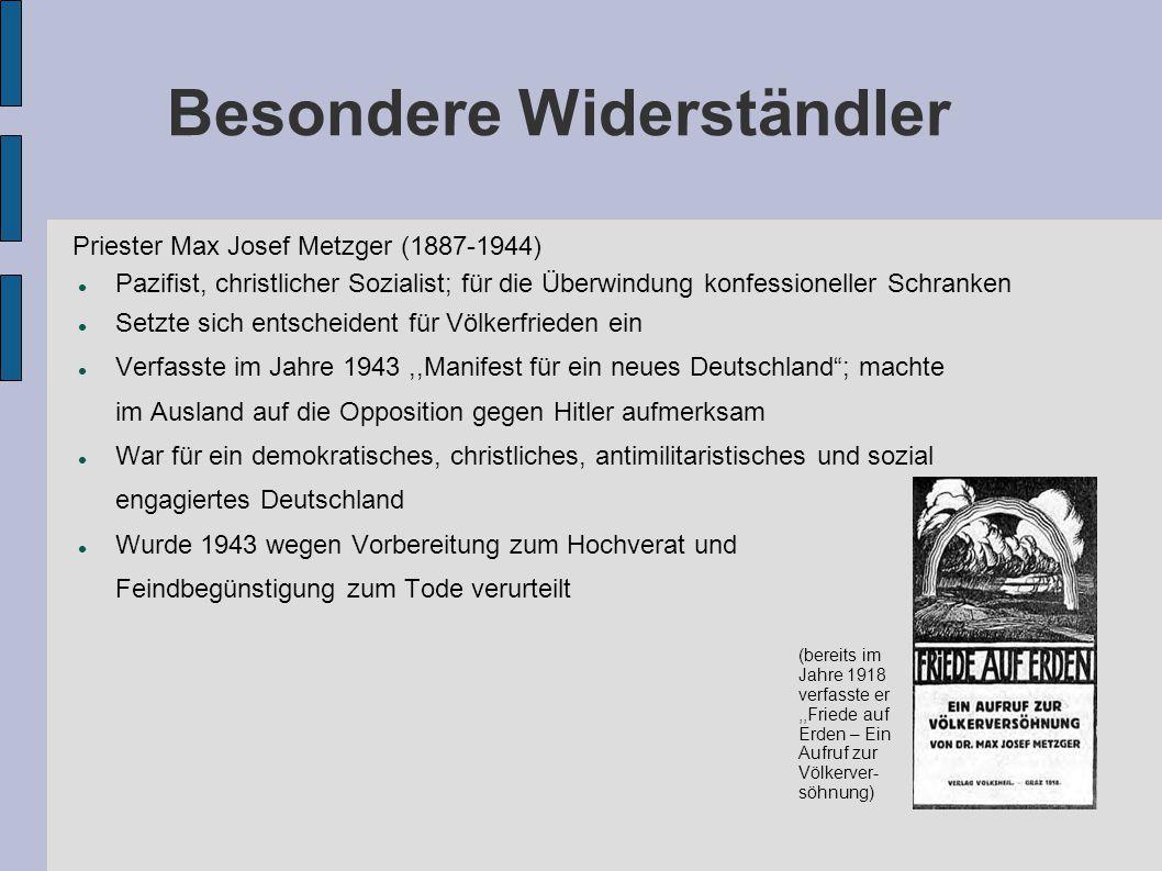 Besondere Widerständler Wurde wegen seines Eintretens und öffentlichen Gebets für die Juden von den Nationalsozialisten verfolgt Betete für die verschleppten und verfolgten Juden Gründete außerdem das,,Hilfswerk beim Bischöflichen Ordinariat Berlin Am 23.06.1996 wurde er von Papst Johannes Paul II selig gesprochen Priester Berhard Lichtenberg (1875-1943) Priester Karl Leisner (1915-1945) War Diözesanjungscharführer in seiner Gemeinde, führte diese Jugend aber nicht nach der Vorstellungen der Nationalsozialisten ==> Gestapo wurde auf ihn aufmerksam Wurde verhaftet, weil er,,Schade zum missglückten Attentat auf Adolf Hitler gesagt hat War im KZ, wurde jedoch am 4.5.1945 befreit Wurde ebenfalls am 23.06.1996 von Papst Johannes Paul II selig gesprochen