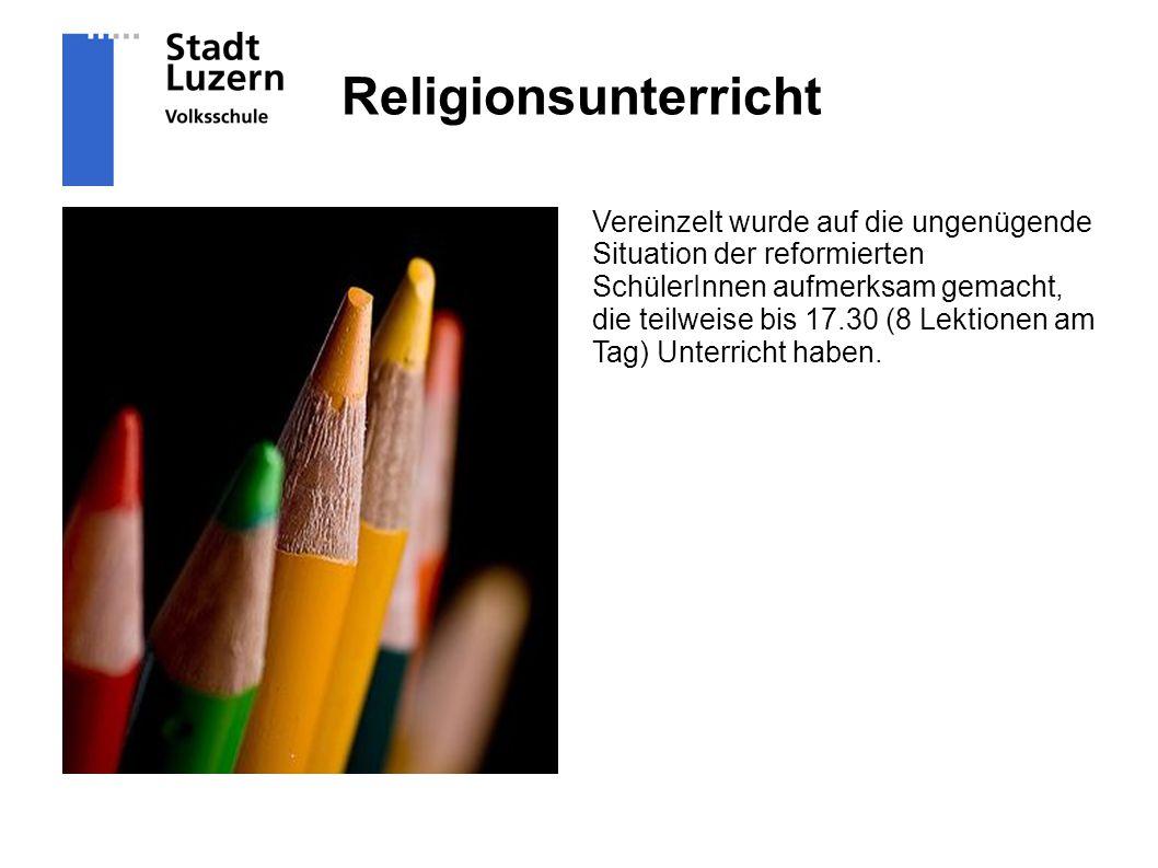 Religionsunterricht Vereinzelt wurde auf die ungenügende Situation der reformierten SchülerInnen aufmerksam gemacht, die teilweise bis 17.30 (8 Lektionen am Tag) Unterricht haben.