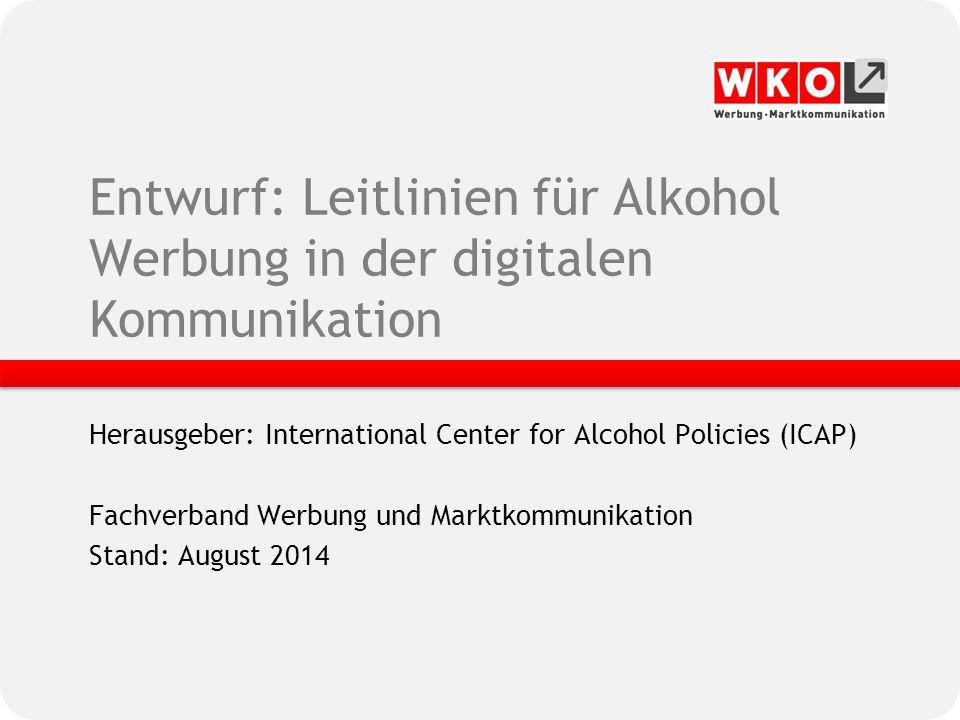 Entwurf: Leitlinien für Alkohol Werbung in der digitalen Kommunikation Herausgeber: International Center for Alcohol Policies (ICAP) Fachverband Werbu