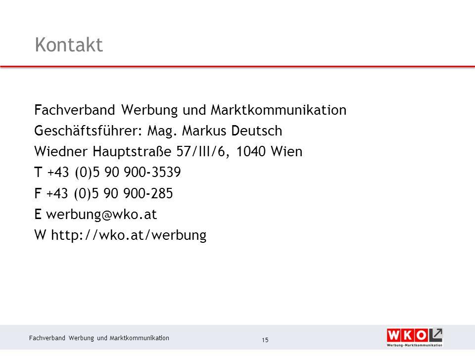 Fachverband Werbung und Marktkommunikation Kontakt Fachverband Werbung und Marktkommunikation Geschäftsführer: Mag. Markus Deutsch Wiedner Hauptstraße