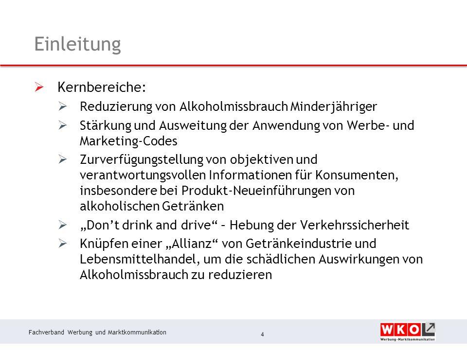 Fachverband Werbung und Marktkommunikation Einleitung  Kernbereiche:  Reduzierung von Alkoholmissbrauch Minderjähriger  Stärkung und Ausweitung der