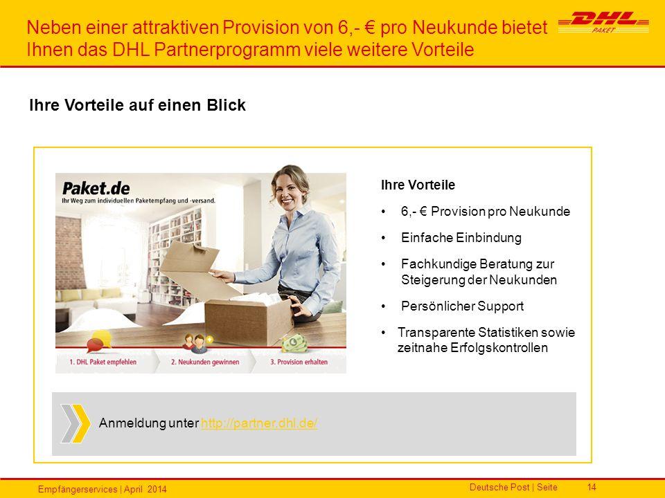 Empfängerservices | April 2014 Deutsche Post | Seite14 Ihre Vorteile auf einen Blick Neben einer attraktiven Provision von 6,- € pro Neukunde bietet I