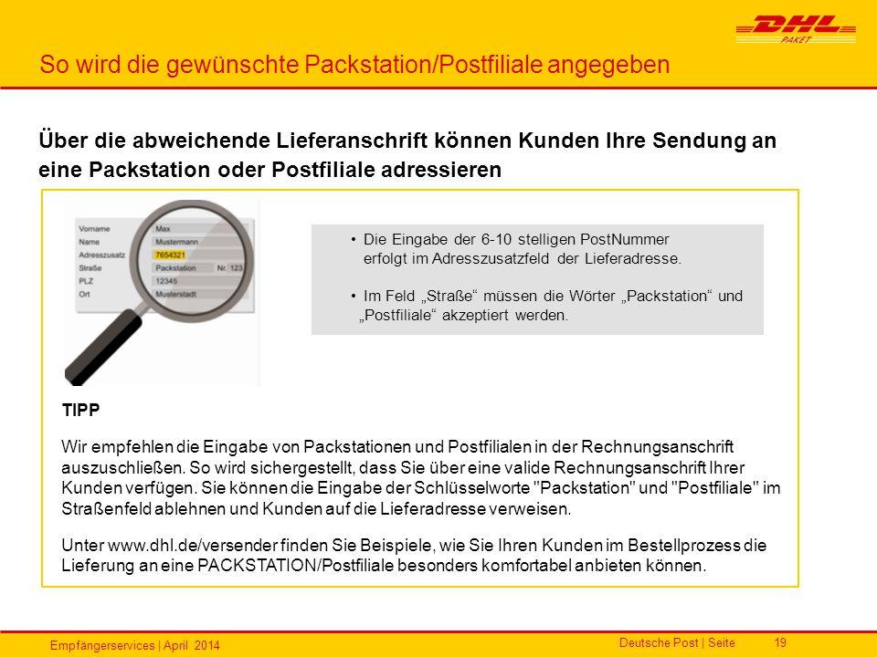 Empfängerservices | April 2014 Deutsche Post | Seite19 So wird die gewünschte Packstation/Postfiliale angegeben Über die abweichende Lieferanschrift k