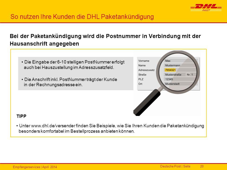 Empfängerservices | April 2014 Deutsche Post | Seite20 So nutzen Ihre Kunden die DHL Paketankündigung Bei der Paketankündigung wird die Postnummer in