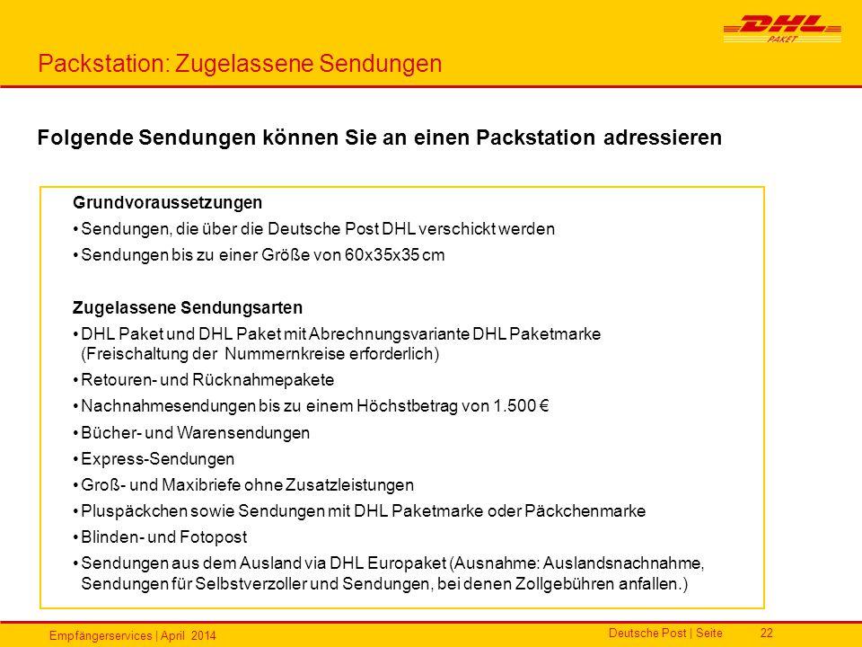Empfängerservices | April 2014 Deutsche Post | Seite22 Packstation: Zugelassene Sendungen Folgende Sendungen können Sie an einen Packstation adressier