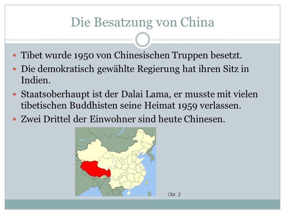 Die Besatzung von China Tibet wurde 1950 von Chinesischen Truppen besetzt. Die demokratisch gewählte Regierung hat ihren Sitz in Indien. Staatsoberhau