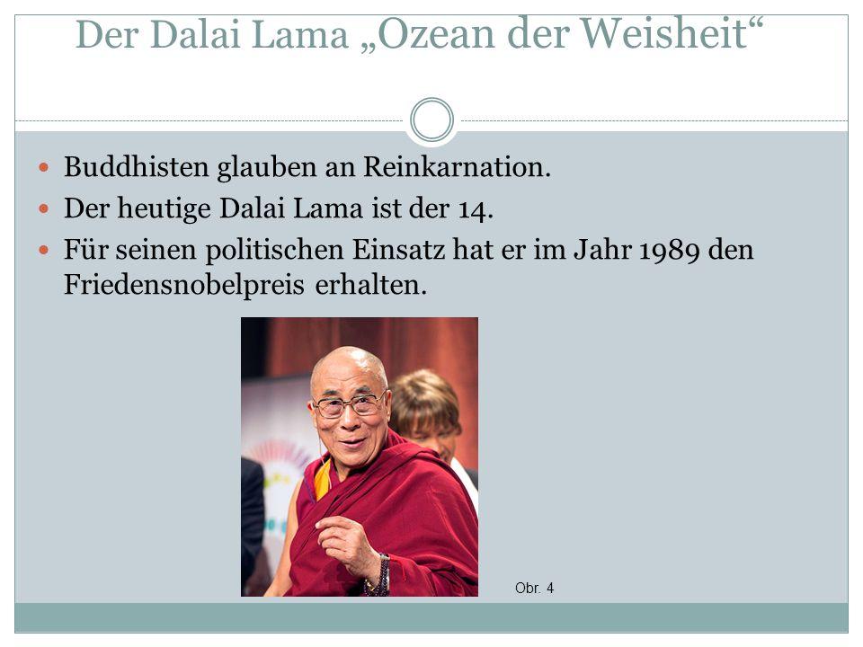 """Der Dalai Lama """"Ozean der Weisheit"""" Buddhisten glauben an Reinkarnation. Der heutige Dalai Lama ist der 14. Für seinen politischen Einsatz hat er im J"""