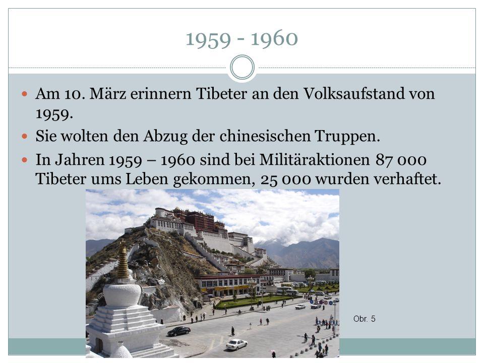 1959 - 1960 Am 10. März erinnern Tibeter an den Volksaufstand von 1959. Sie wolten den Abzug der chinesischen Truppen. In Jahren 1959 – 1960 sind bei
