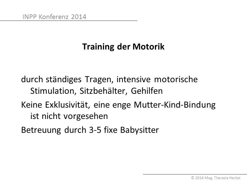 INPP Konferenz 2014 © 2014 Mag. Theresia Herbst Training der Motorik durch ständiges Tragen, intensive motorische Stimulation, Sitzbehälter, Gehilfen