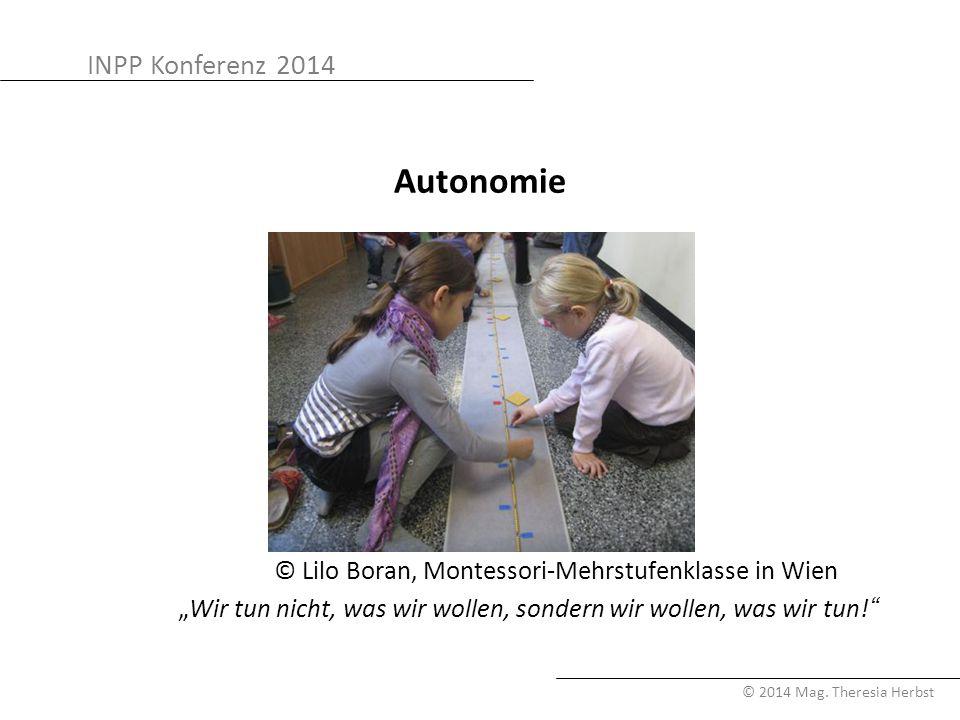 """INPP Konferenz 2014 © 2014 Mag. Theresia Herbst Autonomie © Lilo Boran, Montessori-Mehrstufenklasse in Wien """"Wir tun nicht, was wir wollen, sondern wi"""