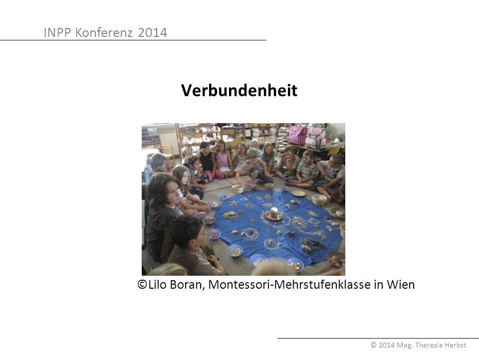 INPP Konferenz 2014 © 2014 Mag. Theresia Herbst Verbundenheit ©Lilo Boran, Montessori-Mehrstufenklasse in Wien