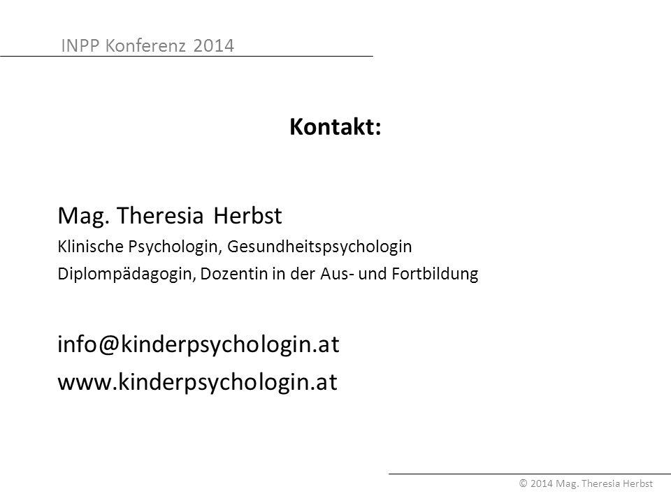 INPP Konferenz 2014 © 2014 Mag. Theresia Herbst Kontakt: Mag. Theresia Herbst Klinische Psychologin, Gesundheitspsychologin Diplompädagogin, Dozentin
