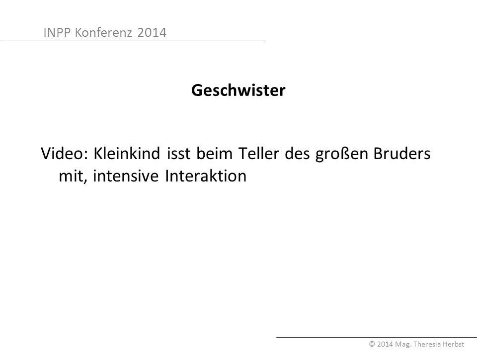 INPP Konferenz 2014 © 2014 Mag. Theresia Herbst Geschwister Video: Kleinkind isst beim Teller des großen Bruders mit, intensive Interaktion