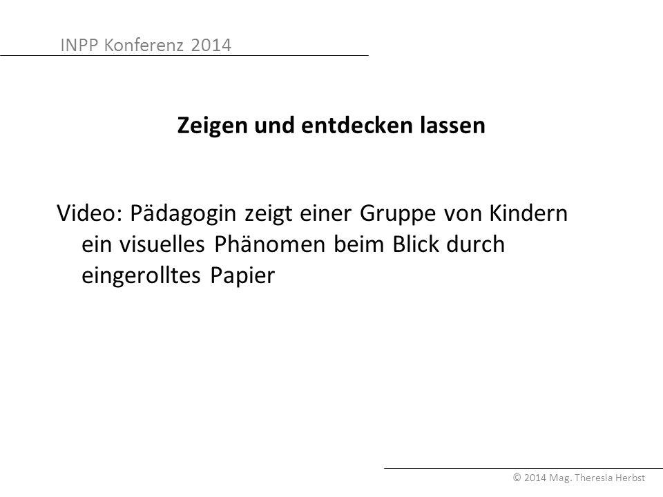 INPP Konferenz 2014 © 2014 Mag. Theresia Herbst Zeigen und entdecken lassen Video: Pädagogin zeigt einer Gruppe von Kindern ein visuelles Phänomen bei