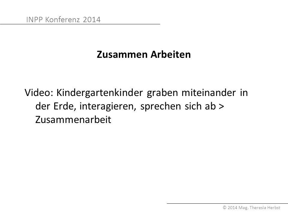 INPP Konferenz 2014 © 2014 Mag. Theresia Herbst Zusammen Arbeiten Video: Kindergartenkinder graben miteinander in der Erde, interagieren, sprechen sic