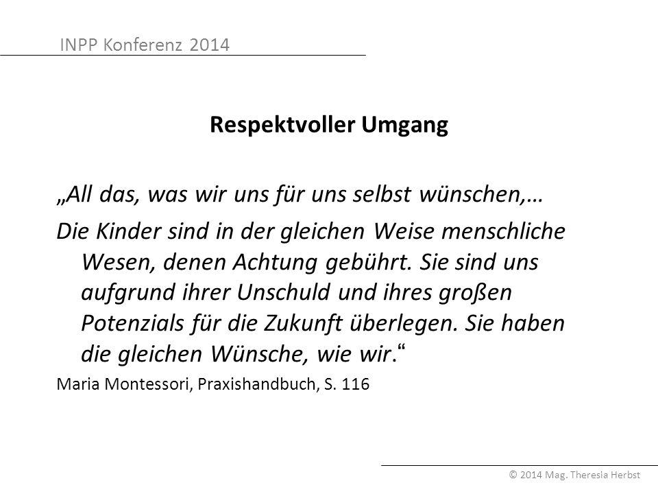 """INPP Konferenz 2014 © 2014 Mag. Theresia Herbst Respektvoller Umgang """"All das, was wir uns für uns selbst wünschen,… Die Kinder sind in der gleichen W"""
