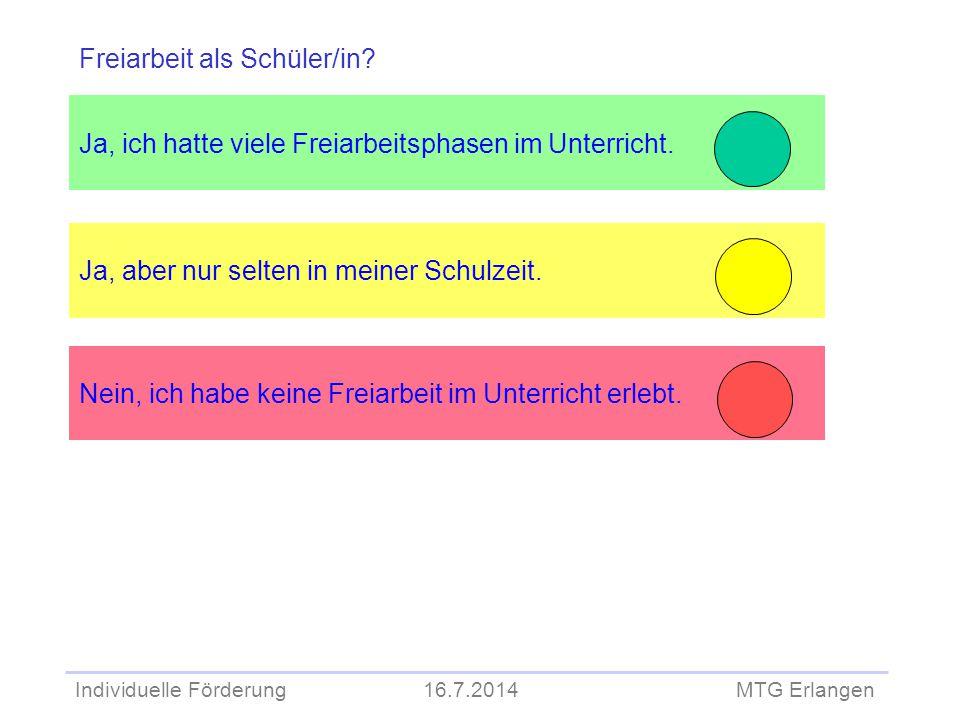 Individuelle Förderung 16.7.2014 MTG Erlangen Ja, ich hatte viele Freiarbeitsphasen im Unterricht. Ja, aber nur selten in meiner Schulzeit. Freiarbeit