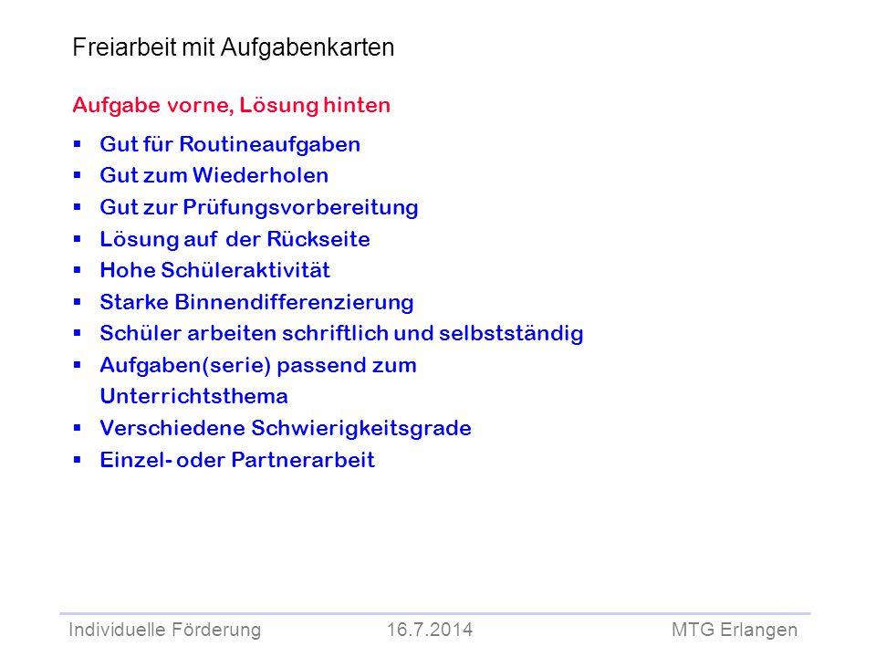 Individuelle Förderung 16.7.2014 MTG Erlangen Aufgabe vorne, Lösung hinten  Gut für Routineaufgaben  Gut zum Wiederholen  Gut zur Prüfungsvorbereit