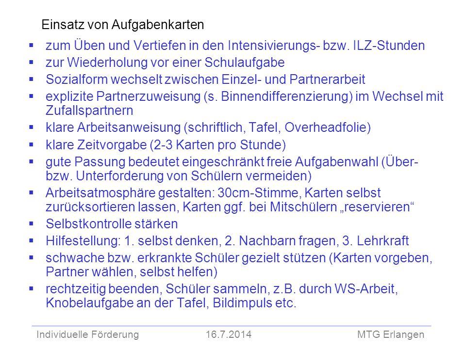 Individuelle Förderung 16.7.2014 MTG Erlangen Einsatz von Aufgabenkarten  zum Üben und Vertiefen in den Intensivierungs- bzw. ILZ-Stunden  zur Wiede