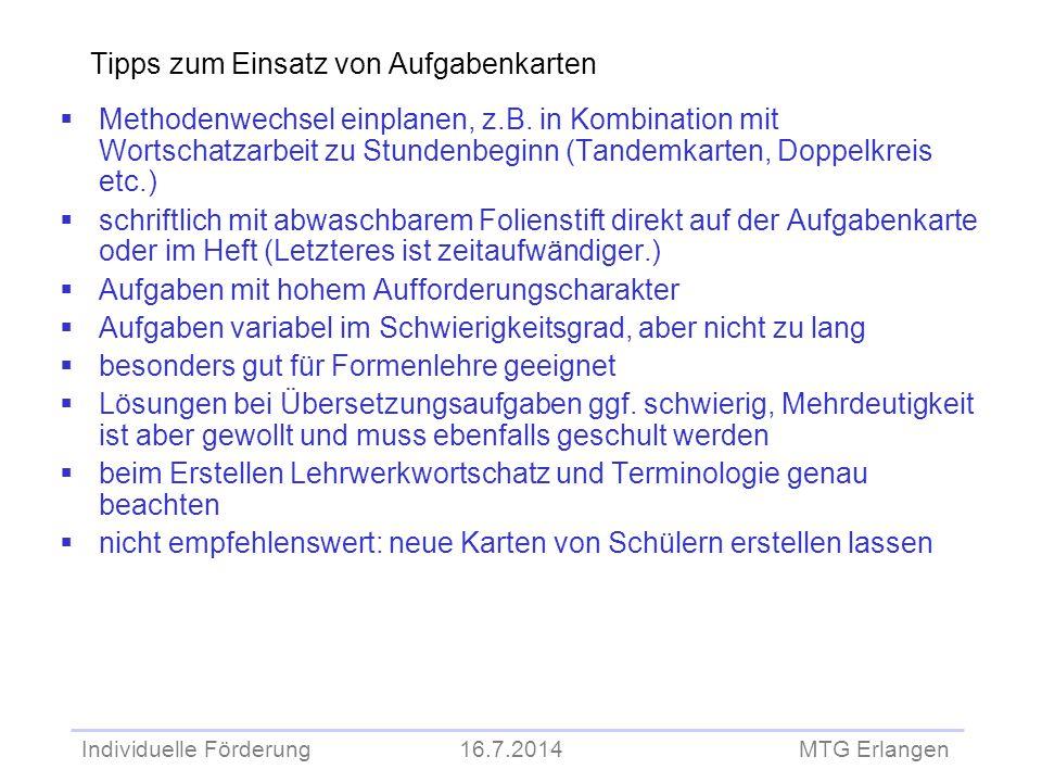 Individuelle Förderung 16.7.2014 MTG Erlangen Tipps zum Einsatz von Aufgabenkarten  Methodenwechsel einplanen, z.B. in Kombination mit Wortschatzarbe