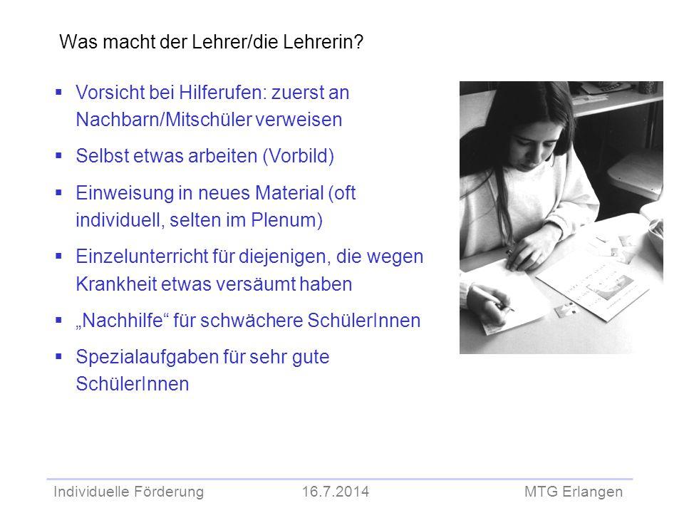 Individuelle Förderung 16.7.2014 MTG Erlangen  Vorsicht bei Hilferufen: zuerst an Nachbarn/Mitschüler verweisen  Selbst etwas arbeiten (Vorbild)  E