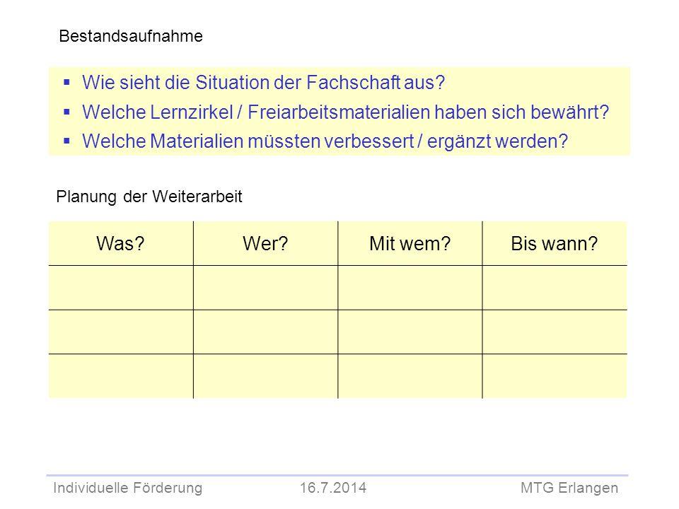 Individuelle Förderung 16.7.2014 MTG Erlangen Bestandsaufnahme  Wie sieht die Situation der Fachschaft aus?  Welche Lernzirkel / Freiarbeitsmaterial