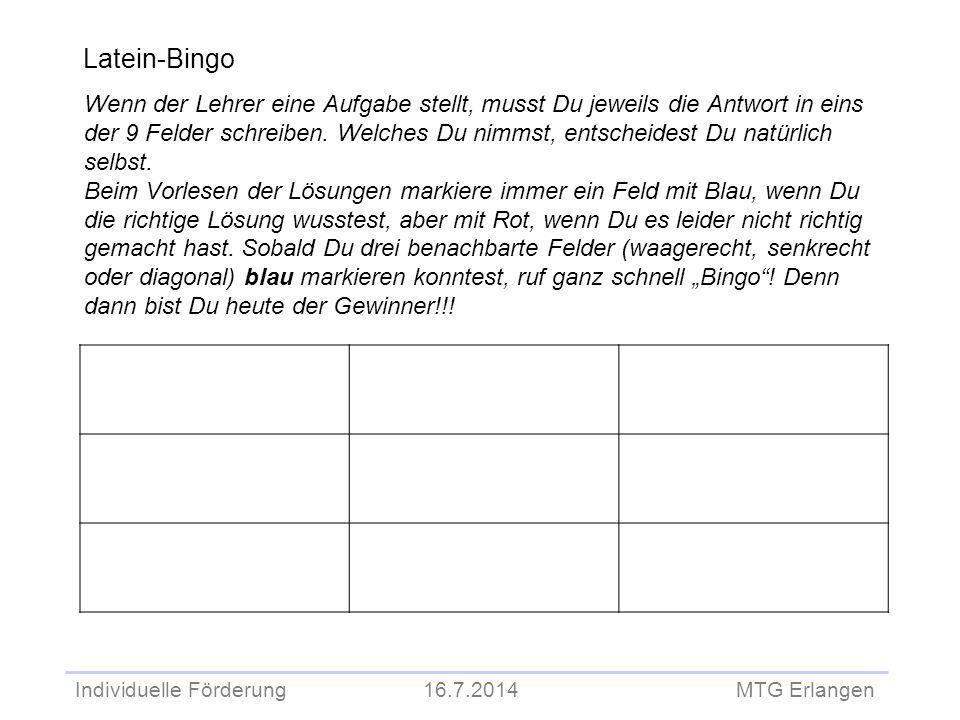 Individuelle Förderung 16.7.2014 MTG Erlangen Wenn der Lehrer eine Aufgabe stellt, musst Du jeweils die Antwort in eins der 9 Felder schreiben. Welche
