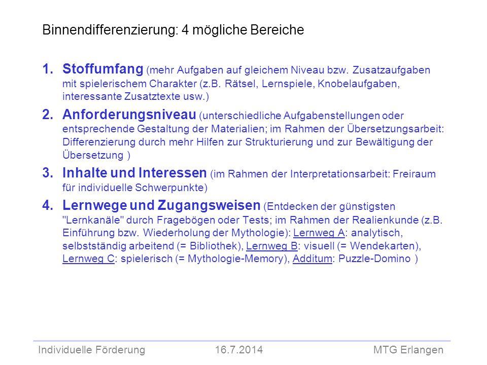 Individuelle Förderung 16.7.2014 MTG Erlangen Binnendifferenzierung: 4 mögliche Bereiche 1.Stoffumfang (mehr Aufgaben auf gleichem Niveau bzw. Zusatza
