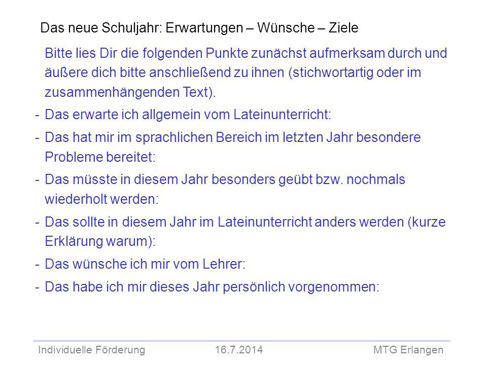 Individuelle Förderung 16.7.2014 MTG Erlangen Das neue Schuljahr: Erwartungen – Wünsche – Ziele Bitte lies Dir die folgenden Punkte zunächst aufmerksa